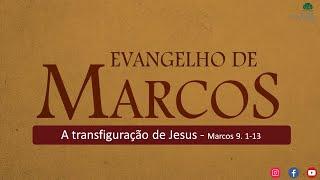 MARCOS   A transfiguração de Jesus - Pr Marcello Costa - IPLINDEIA