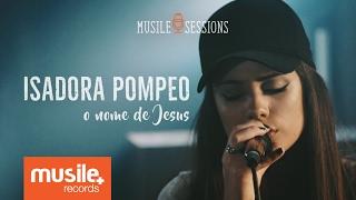 Isadora Pompeo - O Nome de Jesus (Live Session) thumbnail