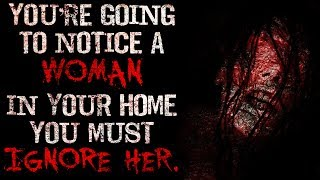 Скачать You Re Going To Notice A Woman In Your Home You Must Ignore Her Creepypasta