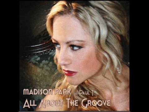 All about the groove -Madison Park (Paul T's Mix)-