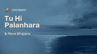 Tu Hi Palanhara & More Bhajans | 15-Minute Bhakti