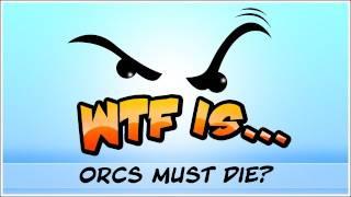► WTF Is... - Orcs must Die ?