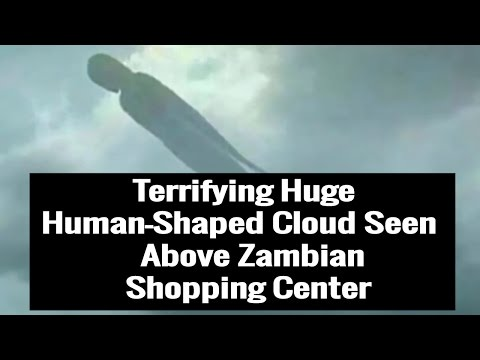 Terrifying Huge Human-Shaped Cloud Seen Above Zambian Shopping Center