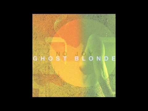 No Joy - Ghost Blonde (Full Album)