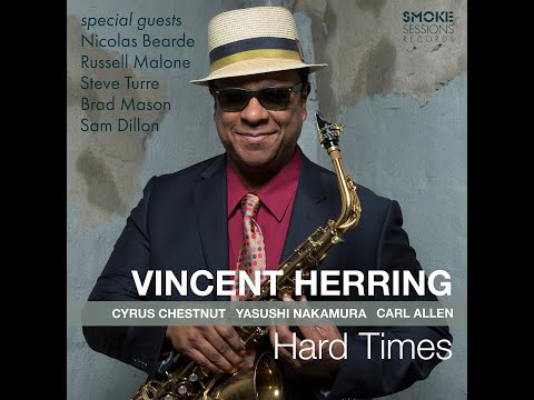"""Vincent Herring """"Hard Times"""" Smoke Sessions Records"""