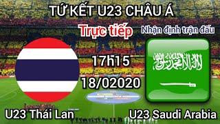 Trực tiếp nhận định U23 Thái Lan vs U23 Saudi Arabia 17h15 ngày 18/1/2