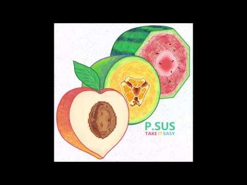 P.SUS - Take It Easy (Full Album) [HD]