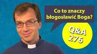 Co to znaczy błogosławić Boga? [Q&A#276] Remi Recław SJ