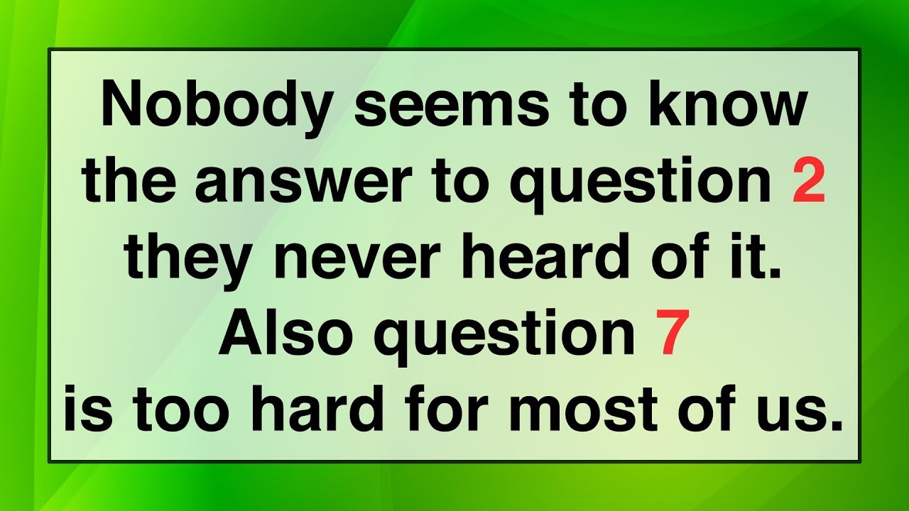 Fun General Knowledge Quiz - These questions are way too hard for most of  us!