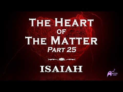 The Heart of the Matter - Part 25 - Isaiah
