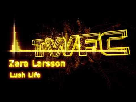 4K,TWFC - Zara Larsson - Lush Life