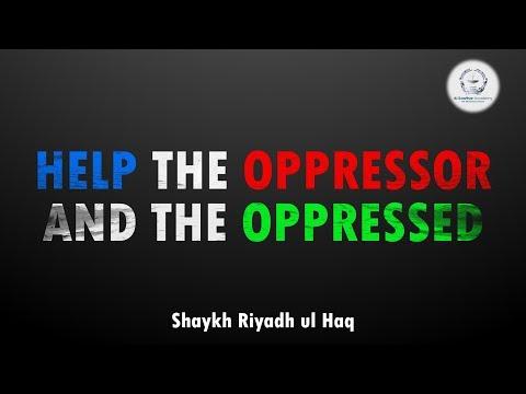 Help the Oppressor and the Oppressed - Shaykh Riyadh ul Haq