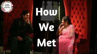 Our Love Story || How We Met