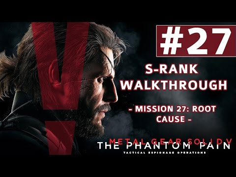 Metal Gear Solid V: The Phantom Pain - S-Rank Walkthrough - Mission 27: Root Cause