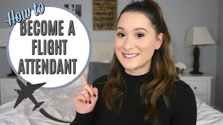 HOW TO BECOME A FLIGHT ATTENDANT | PROCESS + REQUIREMENTS