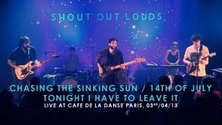 Shout Out Louds - Chasing The Sinking Sun / 14th Of July / Tonight I Have To Leave It
