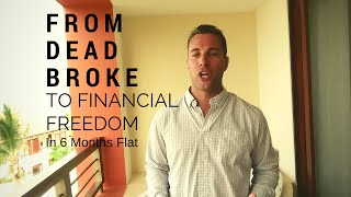 From Dead Broke to Financial Freedom in 6 Months