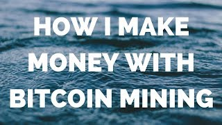 How I Make Money with Bitcoin Mining | Passive Income Ideas