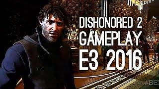 Dishonored 2 Gameplay: Dishonored Gameplay Demo from E3 2016