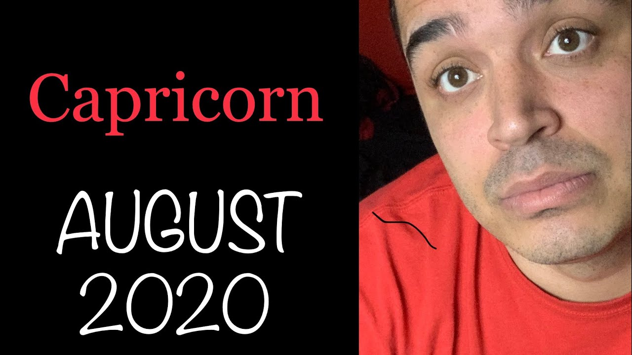 Capricorn! They're BACK!!!!!! AUGUST 2020