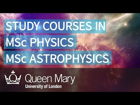 Study MSc Physics and MSc Astrophysics at Queen Mary Univers