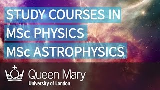 Study MSc Physics and MSc Astrophysics at Queen Mary University of London (QMUL)