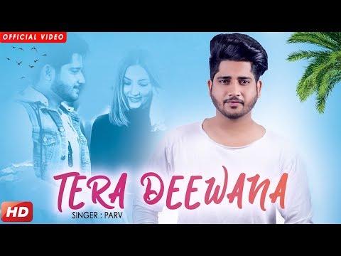 Tera Deewana (Full Video)Parv | Sharry Nexus | Nirmaan | New Punjabi Songs 2018 | Geet MP3