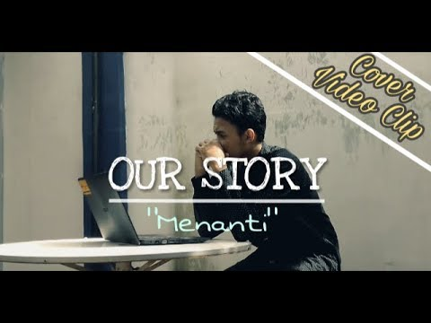 Our Story - Menanti (cover Video Clip)