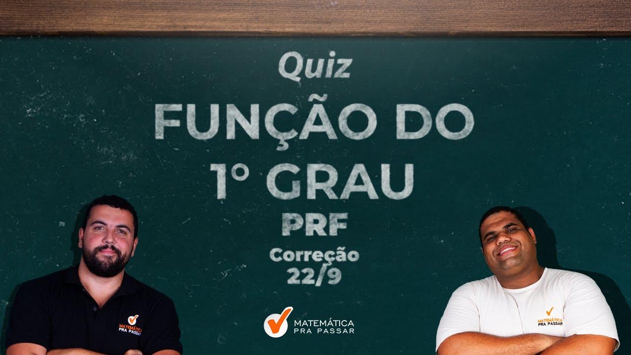 Correção do Quiz : Aprenda  Função do Primeiro grau  para  PRF .