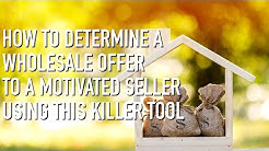 How to Determine a Wholesale Offer to a Motivated Seller Using this Killer Tool
