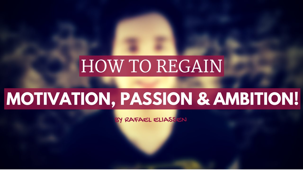 How To Regain Motivation Passion And Ambition Getting Back Your