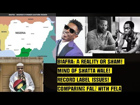 Biafra A Reality Or Sham? The Mind Of Shatta Wale! Record Label Wahala! Comparing Falz With Fela