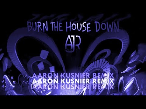 AJR - Burn The House Down (Aaron Kusnier Remix)