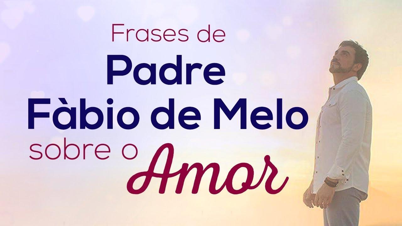 Frases De Padre Fábio De Melo Sobre O Amor Youtube