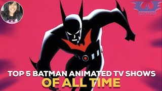 TOP 5 BATMAN ANIMATED TV SHOWS OF ALL TIME!