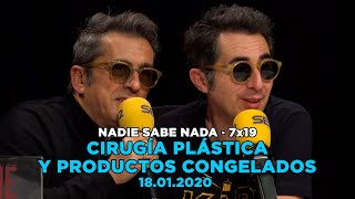 NADIE SABE NADA - (7X19): Cirugía plástica y productos congelados
