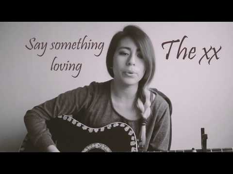 Say something loving - The xx By Melanie Morales