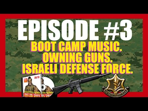 Boot Camp Music, Owning Guns, Israeli Defense Force! - Podcast #3