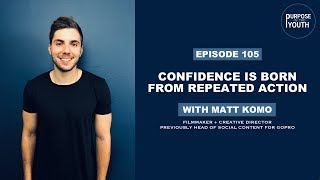 Confidence Is Born From Repeated Action with Matt Komo | Filmmaker & Creative Director