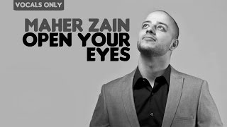 Maher Zain - Open Your Eyes | Vocals Only (No Music)