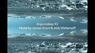 Anjunadeep 10 Mini Mix (Mixed by James Grant & Jody Wisternoff)