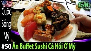 Ăn Buffet Sushi Cá Hồi Nhật Ở Mỹ- Cuộc Sống Mỹ 50