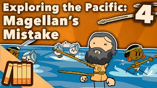 Exploring the Pacific - Magellan's Mistake - Extra History - #4