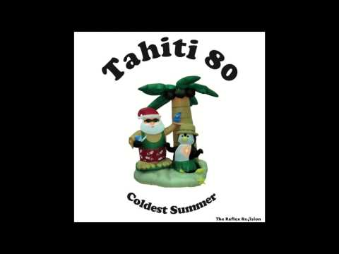 Tahiti 80 - Coldest Summer (The Reflex Re√ision)