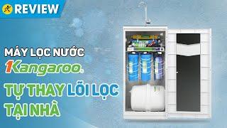Hướng dẫn thay 3 lõi lọc thô Máy lọc nước Kangaroo tại nhà • Điện máy XANH