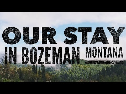 We Stayed In Bozeman Montana !
