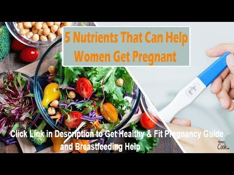 Here Are 5 Nutrients That Can Help Women Get Pregnant