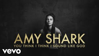 Amy Shark - You Think I Think I Sound Like God (Lyric Video)