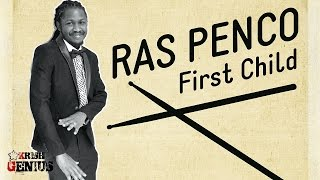 Ras Penco - First Child [Roots & Kulcha Riddim] March 2017