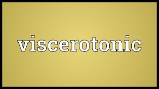 Viscerotonic Meaning
